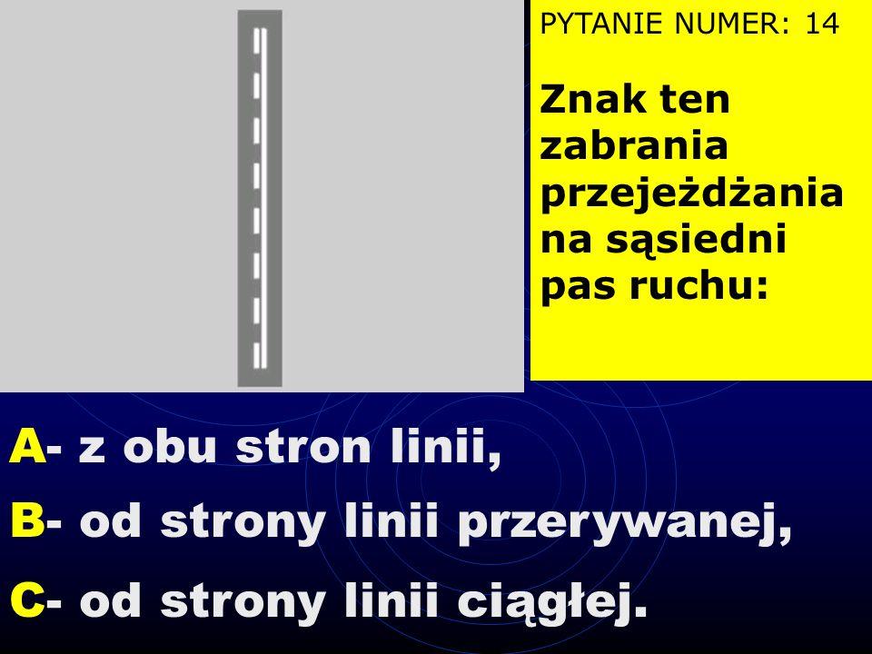 PYTANIE NUMER: 13 W tej sytuacji skrzyżowanie może opuścić pojazd: A - 1, B - 2, C - 3.