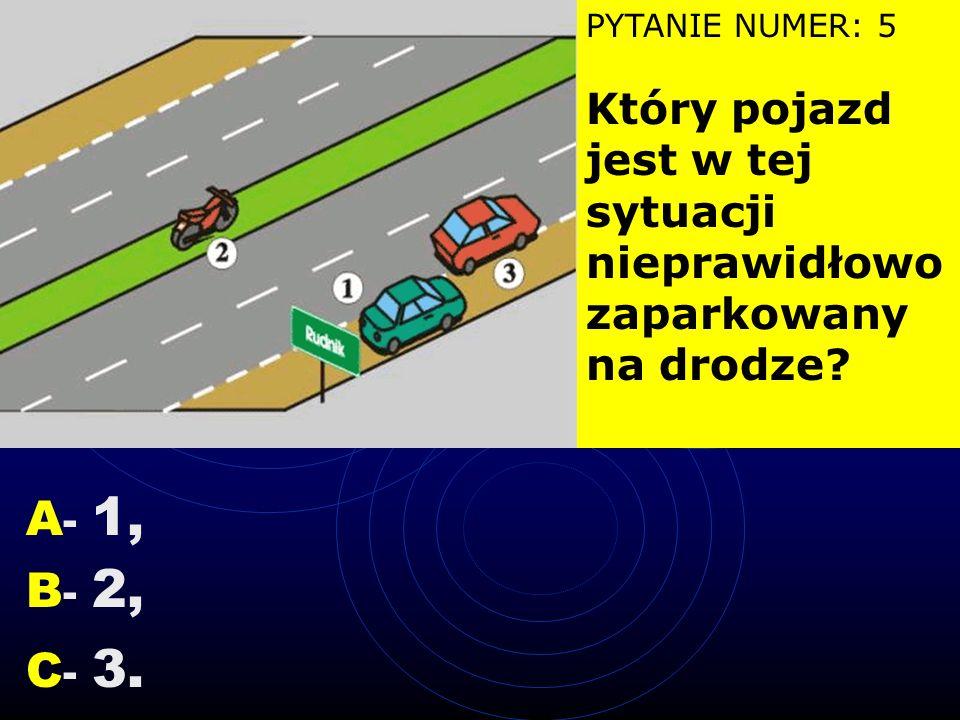 PYTANIE NUMER: 4 Na tym skrzyżowaniu kierujący pojazdem 1: B - ma pierwszeństwo przed pojazdem 3, A - ma pierwszeństwo przed pojazdem 2, C - przejeżdż