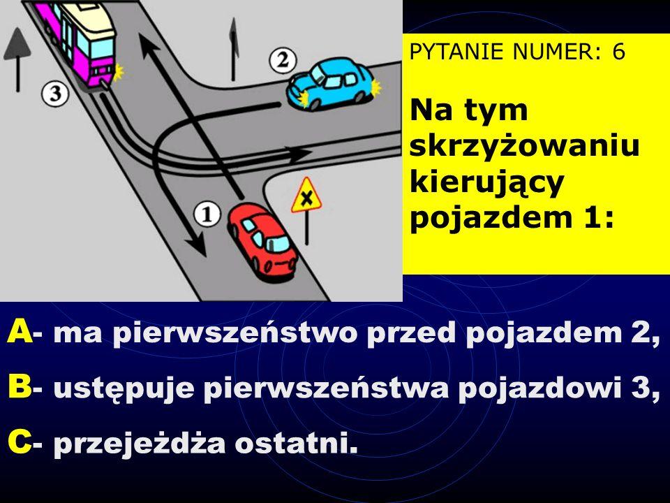 PYTANIE NUMER: 16 Na tym skrzyżowaniu kierujący pojazdem 1: B -ma pierwszeństwo przed pojazdem 3, A -ustępuje pierwszeństwa pojazdowi 2, C -przejeżdża ostatni.