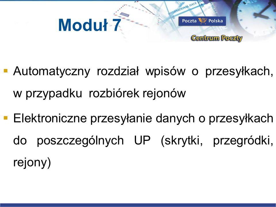 Moduł 7 Automatyczny rozdział wpisów o przesyłkach, w przypadku rozbiórek rejonów Elektroniczne przesyłanie danych o przesyłkach do poszczególnych UP