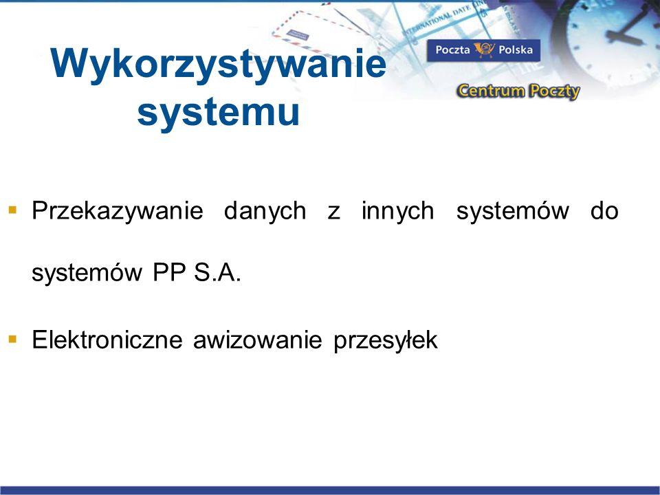 Wykorzystywanie systemu Przekazywanie danych z innych systemów do systemów PP S.A. Elektroniczne awizowanie przesyłek