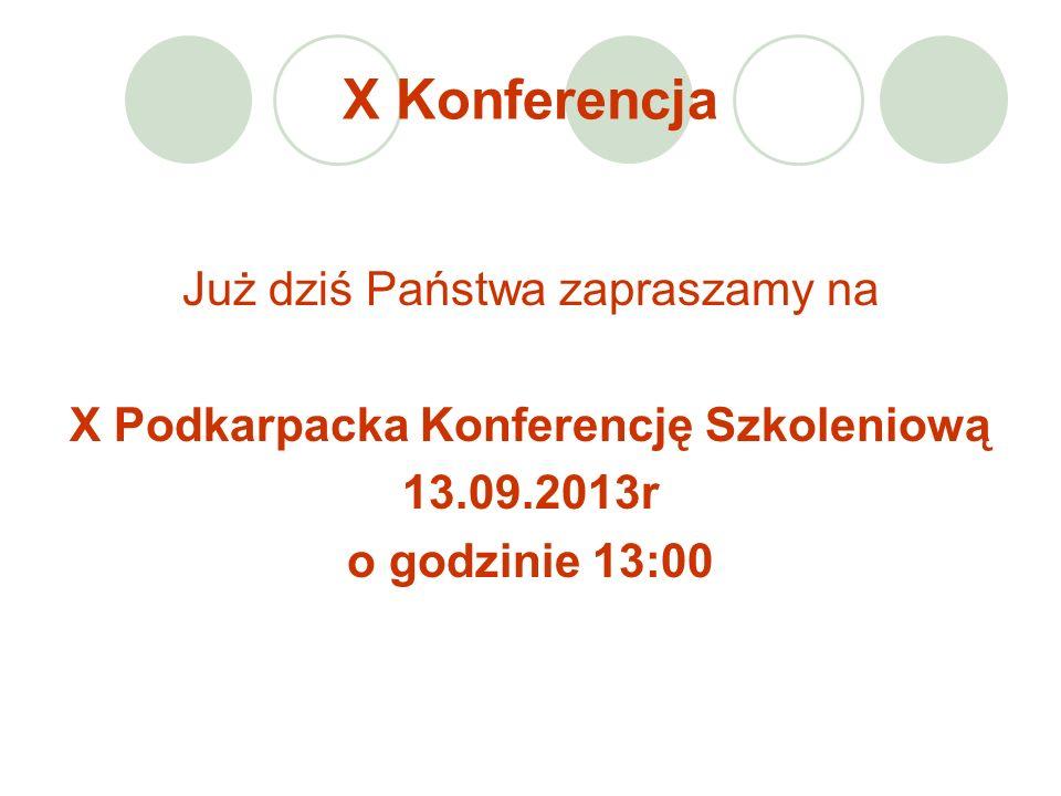 X Konferencja Już dziś Państwa zapraszamy na X Podkarpacka Konferencję Szkoleniową 13.09.2013r o godzinie 13:00