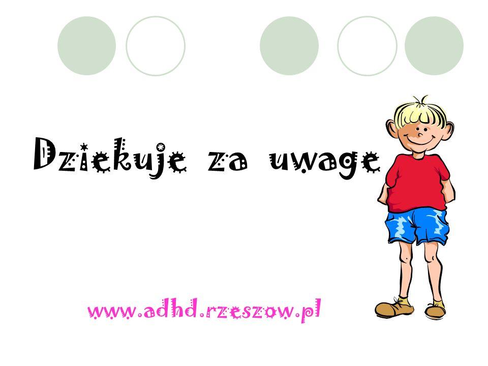 Dziekuje za uwage www.adhd.rzeszow.pl