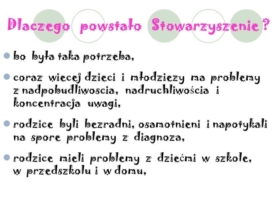 Stowarzyszenie na Rzecz Dzieci z Nadpobudliwo ś ci ą Psychoruchow ą powstało w czasie spotkania rodziców 17 pa ź dziernika 2004r.