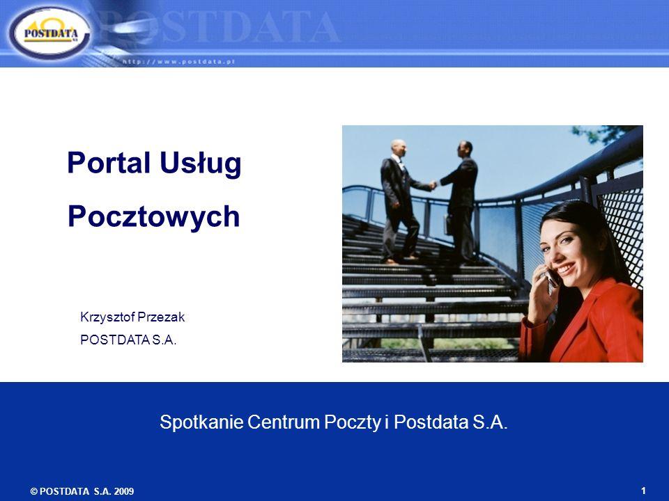 © POSTDATA S.A. 2009 1 Portal Usług Pocztowych Krzysztof Przezak POSTDATA S.A. Spotkanie Centrum Poczty i Postdata S.A.
