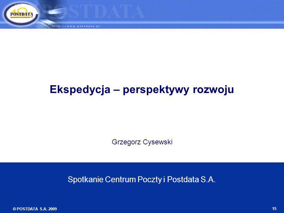 © POSTDATA S.A. 2009 15 Ekspedycja – perspektywy rozwoju Grzegorz Cysewski Spotkanie Centrum Poczty i Postdata S.A.