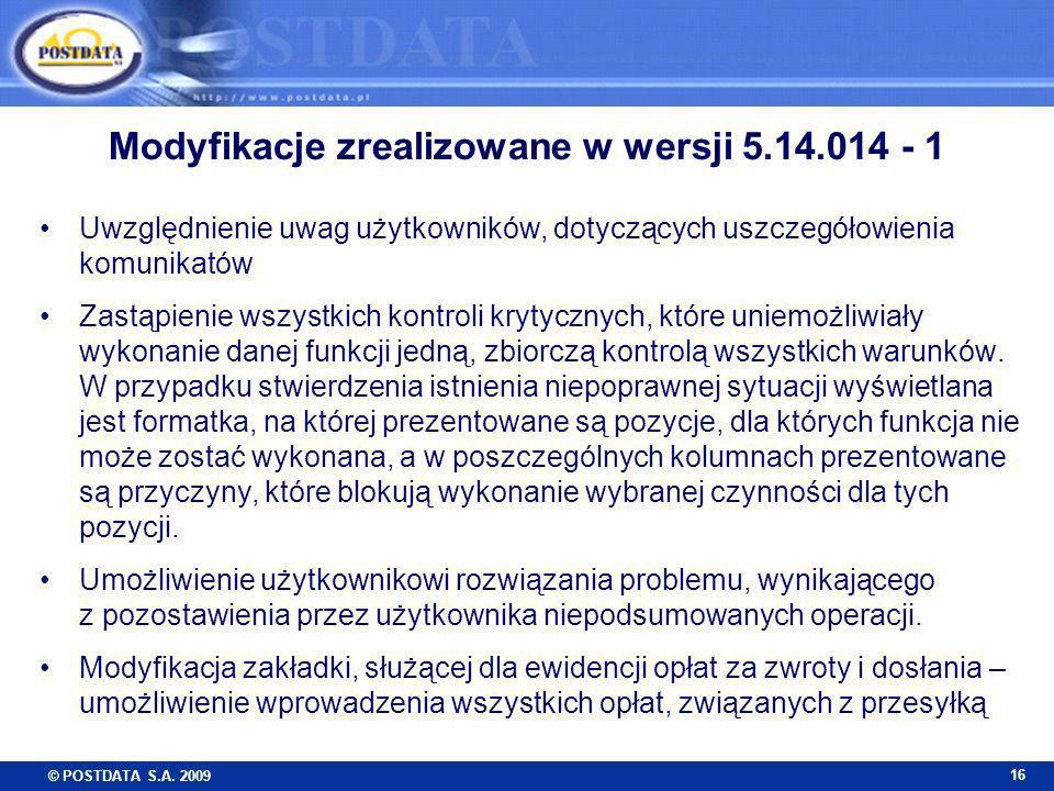 © POSTDATA S.A. 2009 16 Modyfikacje zrealizowane w wersji 5.14.014 - 1 Uwzględnienie uwag użytkowników, dotyczących uszczegółowienia komunikatów Zastą