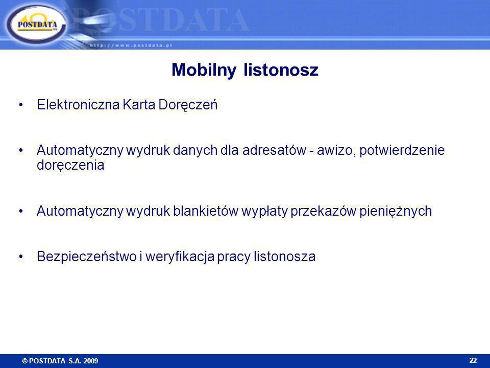 © POSTDATA S.A. 2009 22 Mobilny listonosz Elektroniczna Karta Doręczeń Automatyczny wydruk danych dla adresatów - awizo, potwierdzenie doręczenia Auto