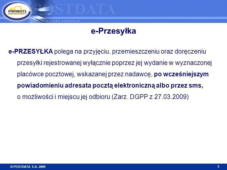 © POSTDATA S.A. 2009 5 e-Przesyłka e-PRZESYŁKA polega na przyjęciu, przemieszczeniu oraz doręczeniu przesyłki rejestrowanej wyłącznie poprzez jej wyda