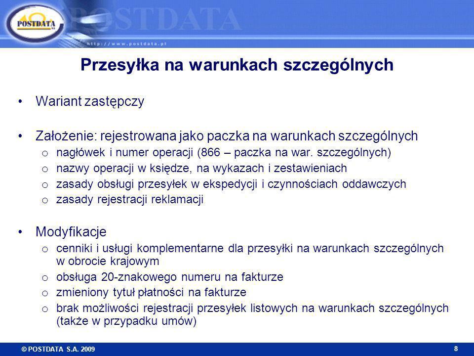 © POSTDATA S.A. 2009 8 Przesyłka na warunkach szczególnych Wariant zastępczy Założenie: rejestrowana jako paczka na warunkach szczególnych o nagłówek