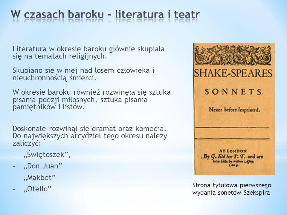 Do największych twórców literatury baroku należeli: William SzekspirJean Baptiste Poquelin - Molier