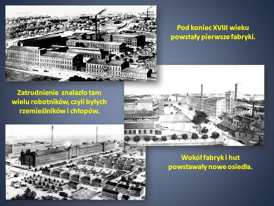 Zatrudnienie znalazło tam wielu robotników, czyli byłych rzemieślników i chłopów. Pod koniec XVIII wieku powstały pierwsze fabryki. Wokół fabryk i hut