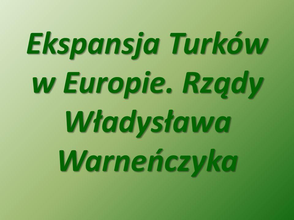 Ekspansja Turków w Europie. Rządy Władysława Warneńczyka