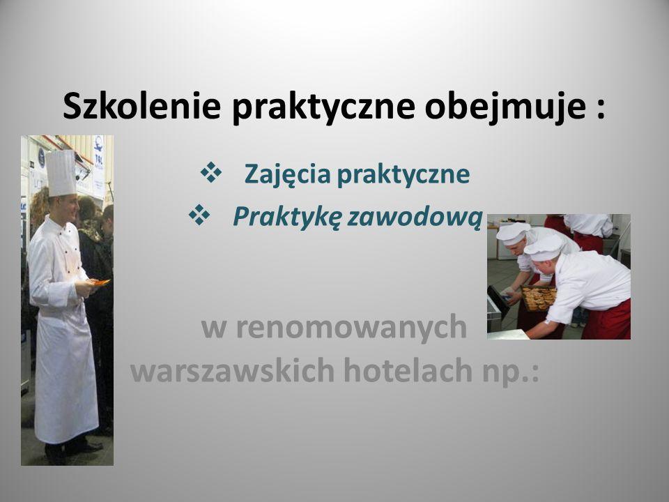 Szkolenie praktyczne obejmuje : Zajęcia praktyczne Praktykę zawodową w renomowanych warszawskich hotelach np.: