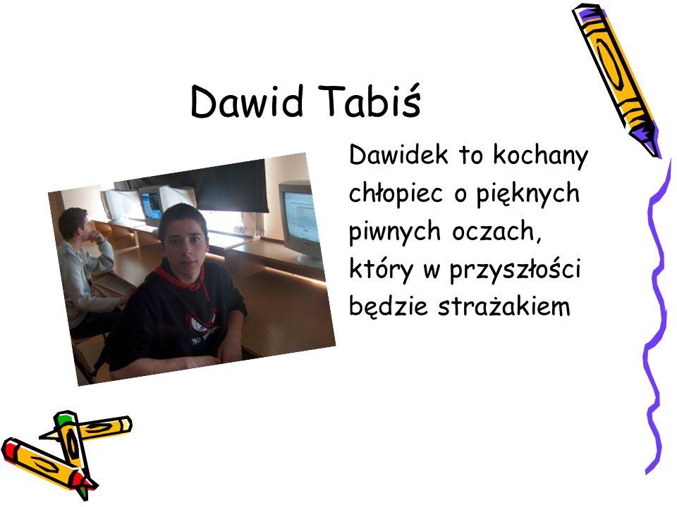 Dawid Tabiś Dawidek to kochany chłopiec o pięknych piwnych oczach, który w przyszłości będzie strażakiem