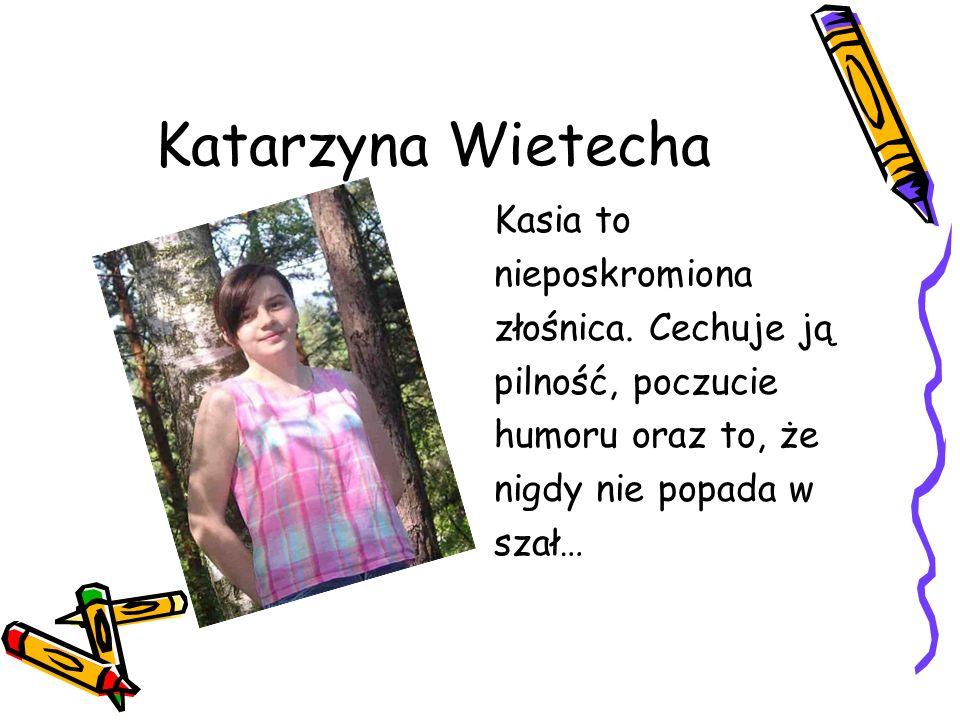 Katarzyna Wietecha Kasia to nieposkromiona złośnica.