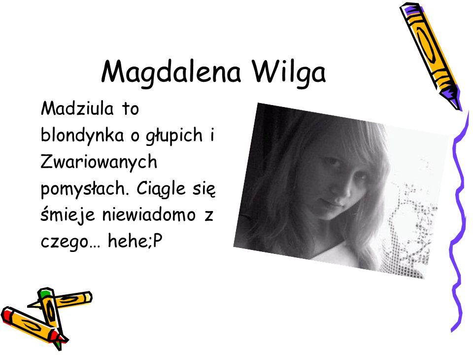 Magdalena Wilga Madziula to blondynka o głupich i Zwariowanych pomysłach.