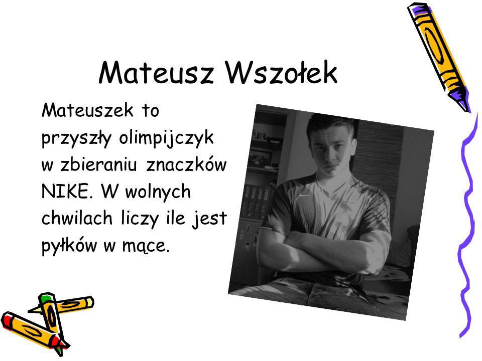 Mateusz Wszołek Mateuszek to przyszły olimpijczyk w zbieraniu znaczków NIKE.