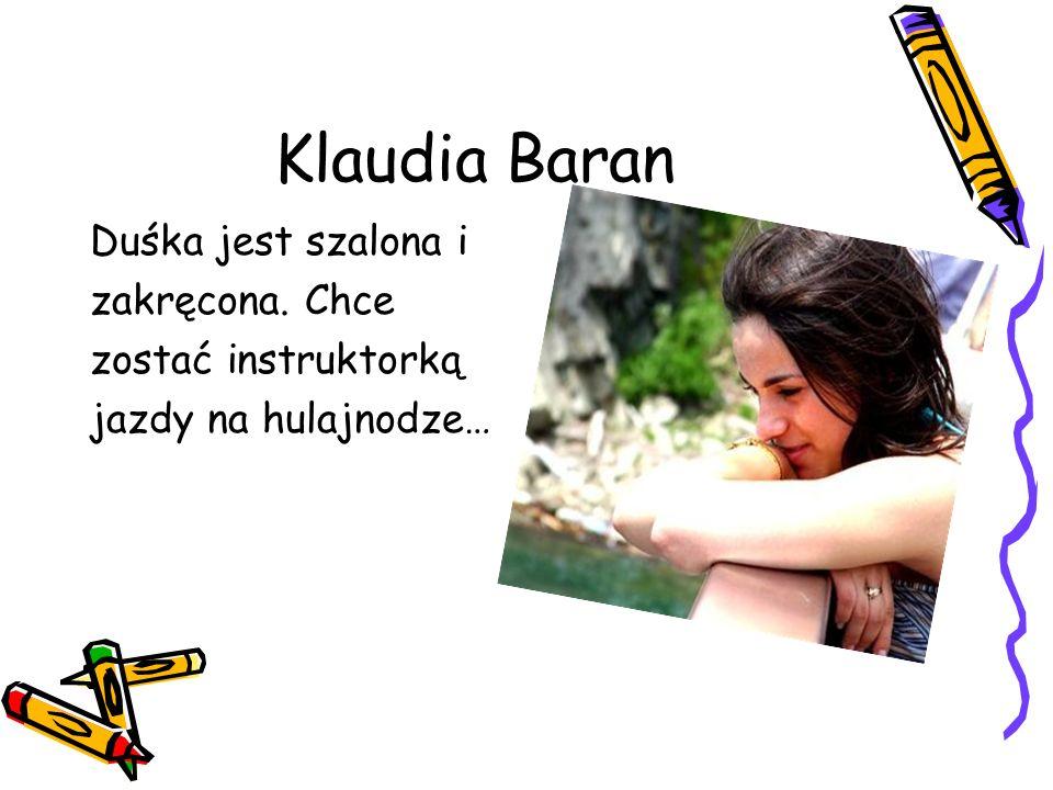 Klaudia Baran Duśka jest szalona i zakręcona. Chce zostać instruktorką jazdy na hulajnodze…