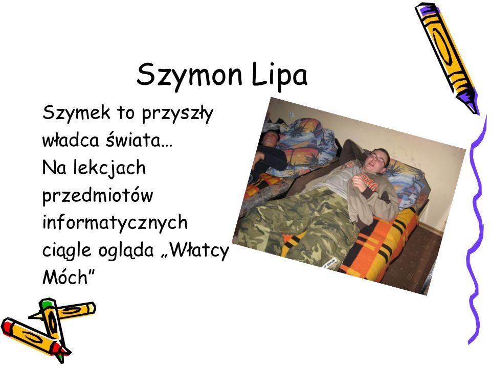 Szymon Lipa Szymek to przyszły władca świata… Na lekcjach przedmiotów informatycznych ciągle ogląda Włatcy Móch