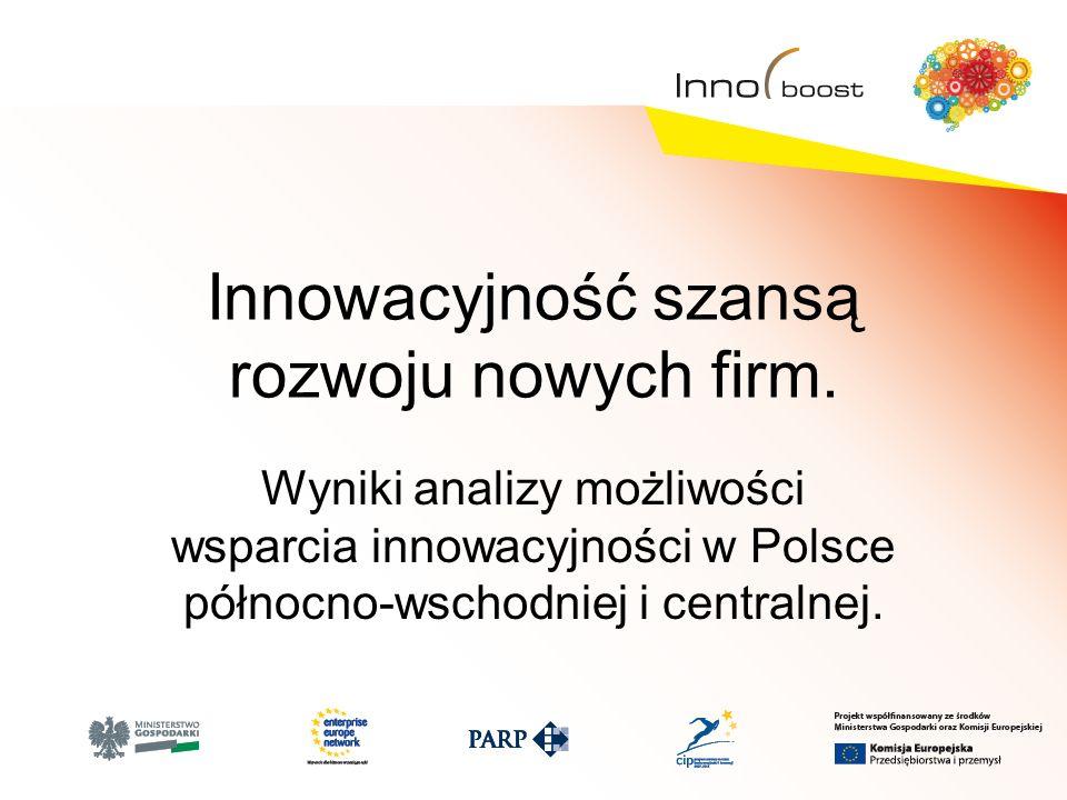 Innowacyjność szansą rozwoju nowych firm. Wyniki analizy możliwości wsparcia innowacyjności w Polsce północno-wschodniej i centralnej.