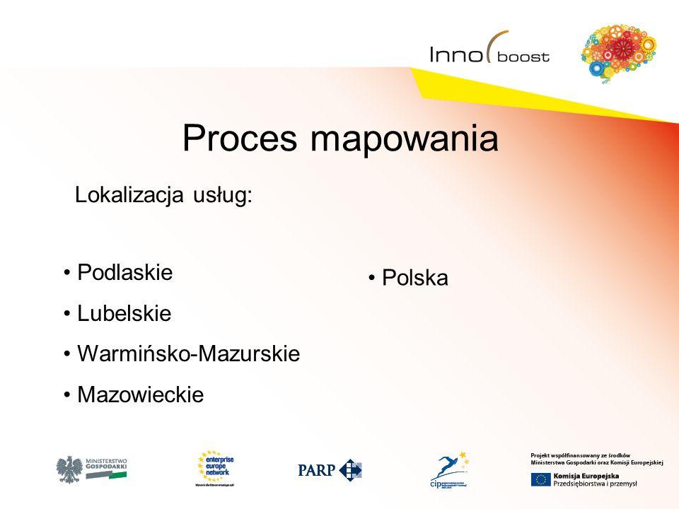 Proces mapowania Lokalizacja usług: Podlaskie Lubelskie Warmińsko-Mazurskie Mazowieckie Polska