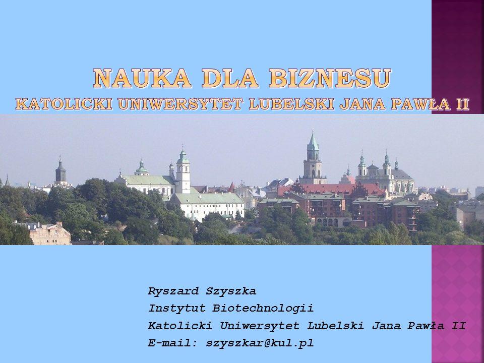 Ryszard Szyszka Instytut Biotechnologii Katolicki Uniwersytet Lubelski Jana Pawła II E-mail: szyszkar@kul.pl