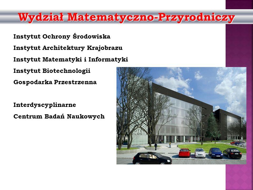 Wydział Matematyczno-Przyrodniczy Instytut Ochrony Środowiska Instytut Architektury Krajobrazu Instytut Matematyki i Informatyki Instytut Biotechnolog