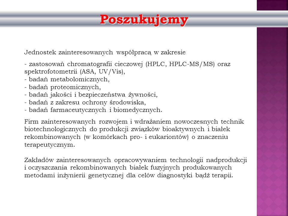 Jednostek zainteresowanych współpracą w zakresie - zastosowań chromatografii cieczowej (HPLC, HPLC-MS/MS) oraz spektrofotometrii (ASA, UV/Vis), - bada