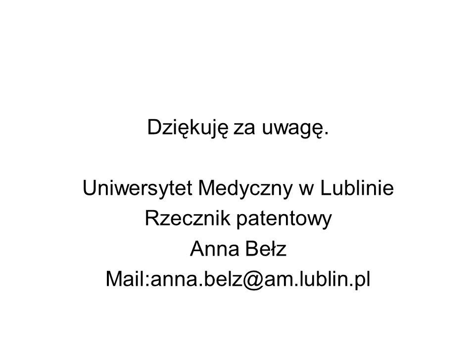 Dziękuję za uwagę. Uniwersytet Medyczny w Lublinie Rzecznik patentowy Anna Bełz Mail:anna.belz@am.lublin.pl