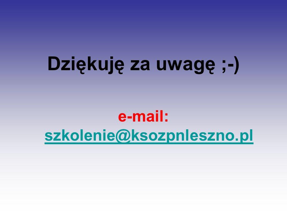 Dziękuję za uwagę ;-) e-mail: szkolenie@ksozpnleszno.pl szkolenie@ksozpnleszno.pl
