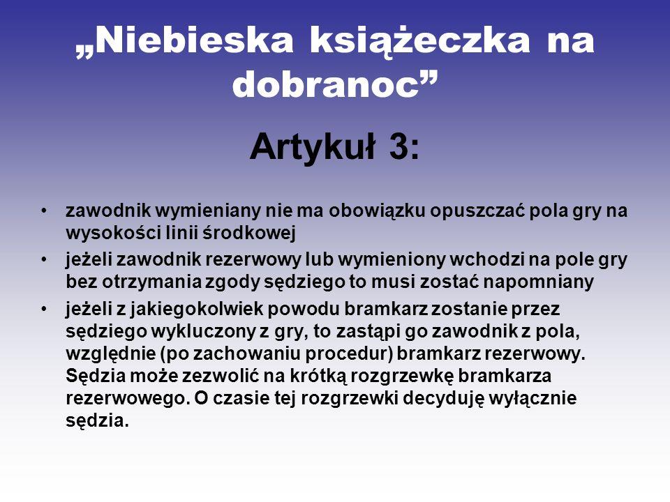 Niebieska książeczka na dobranoc Artykuł 3: zawodnik wymieniany nie ma obowiązku opuszczać pola gry na wysokości linii środkowej jeżeli zawodnik rezer