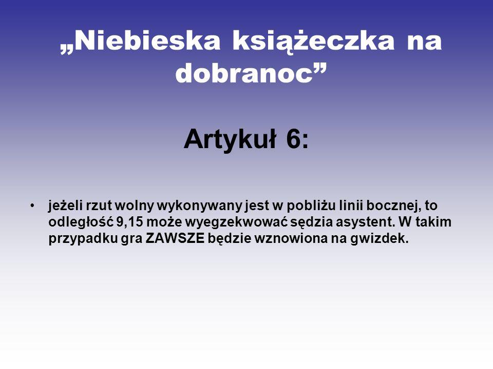 Niebieska książeczka na dobranoc Artykuł 6: jeżeli rzut wolny wykonywany jest w pobliżu linii bocznej, to odległość 9,15 może wyegzekwować sędzia asys