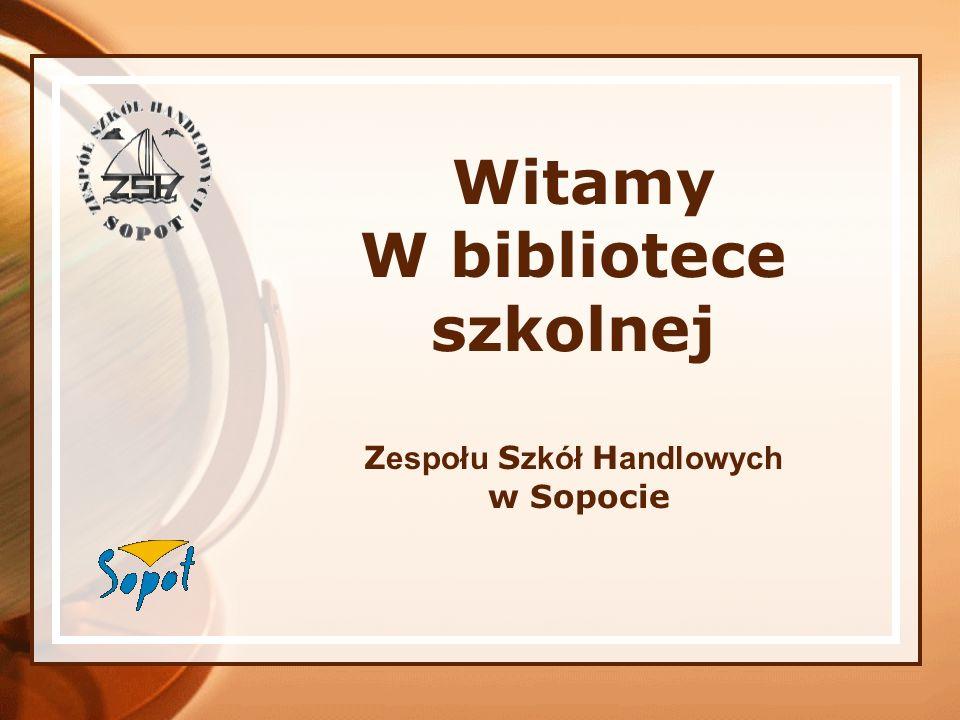 Witamy W bibliotece szkolnej Z espołu S zkół H andlowych w Sopocie