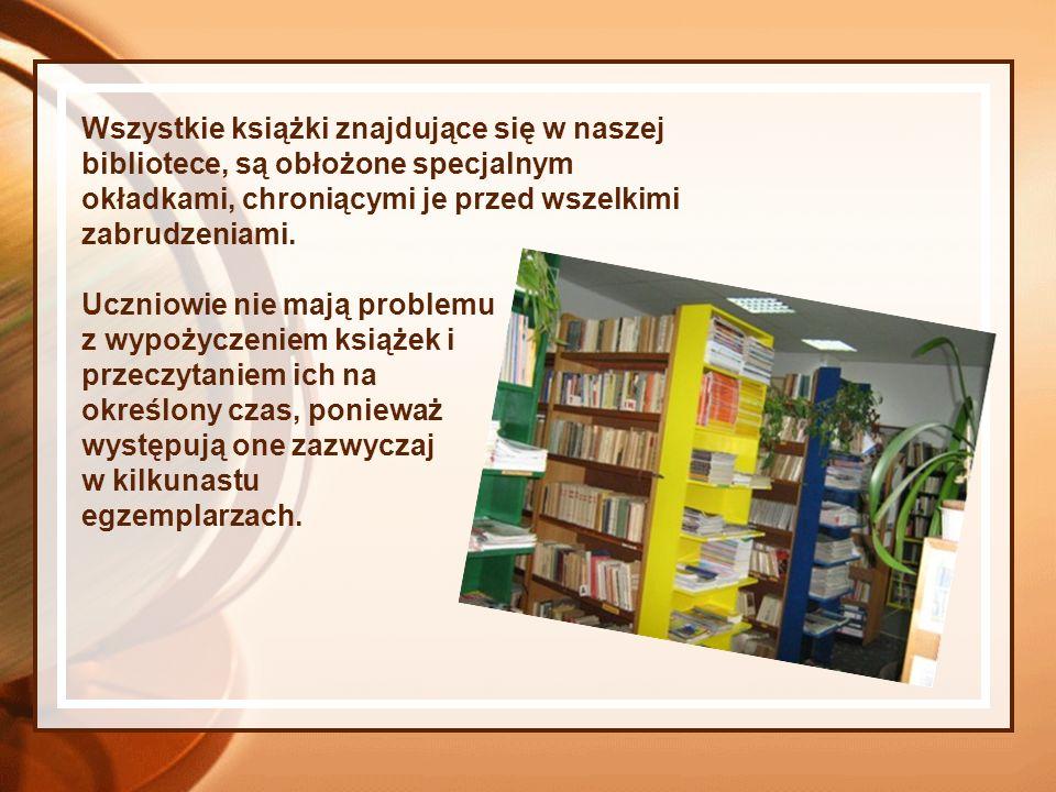 Wszystkie książki znajdujące się w naszej bibliotece, są obłożone specjalnym okładkami, chroniącymi je przed wszelkimi zabrudzeniami.