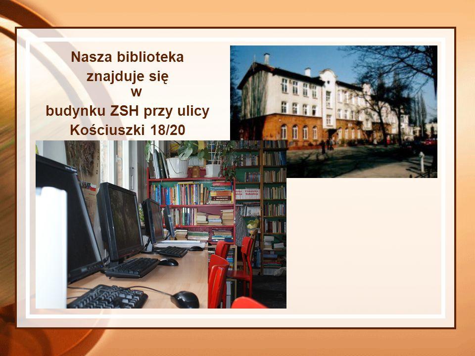 Nasza biblioteka znajduje się w budynku ZSH przy ulicy Kościuszki 18/20