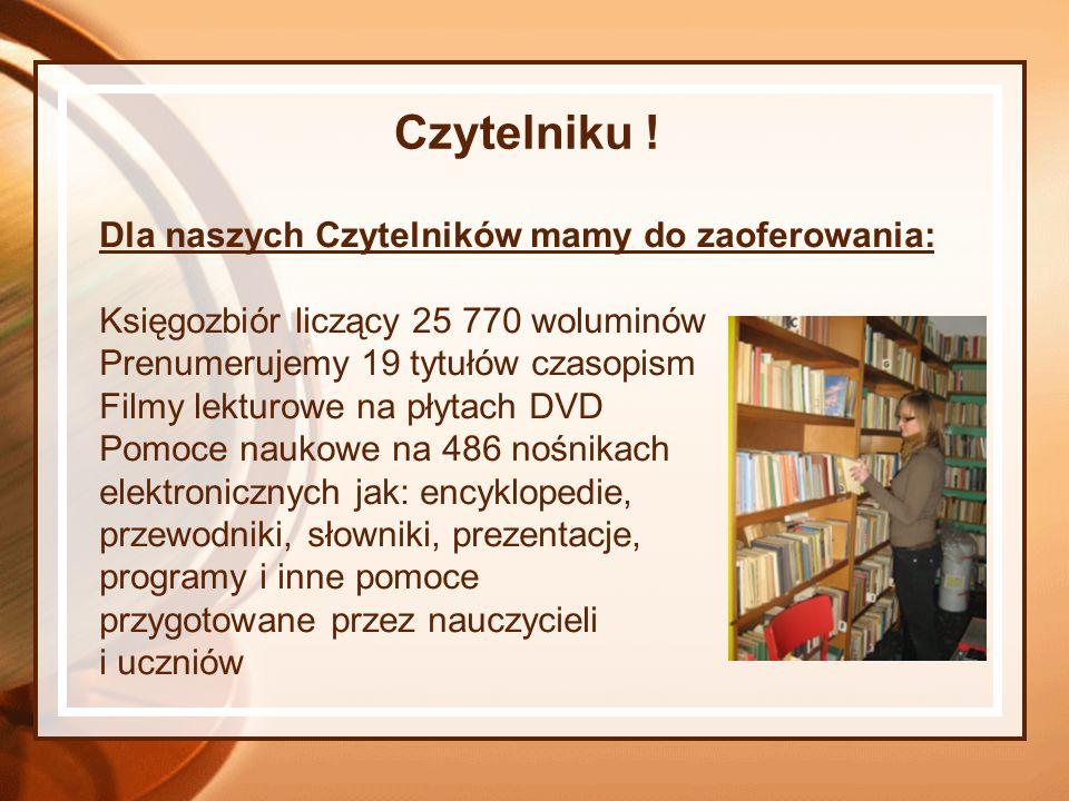 Czytelniku ! Dla naszych Czytelników mamy do zaoferowania: Księgozbiór liczący 25 770 woluminów Prenumerujemy 19 tytułów czasopism Filmy lekturowe na