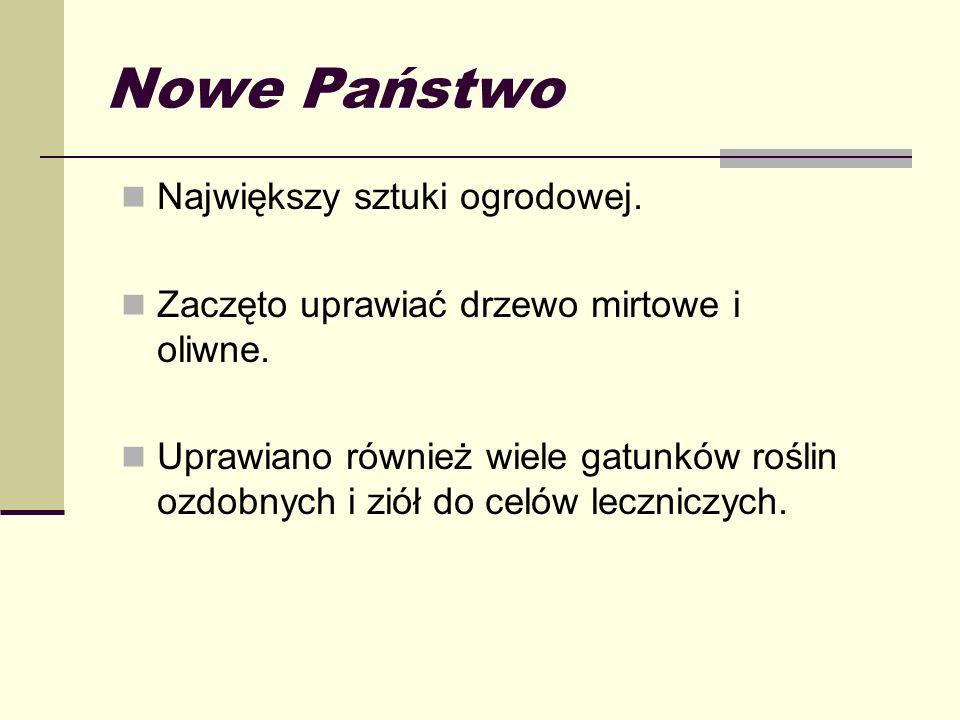 Nowe Państwo Największy sztuki ogrodowej.Zaczęto uprawiać drzewo mirtowe i oliwne.