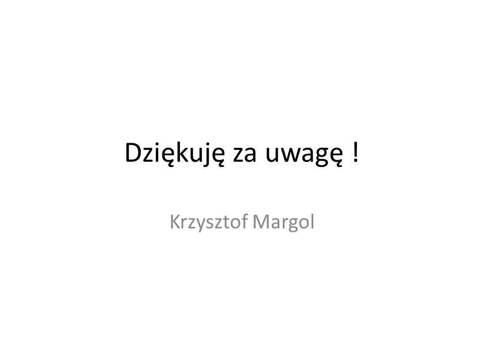 Dziękuję za uwagę ! Krzysztof Margol
