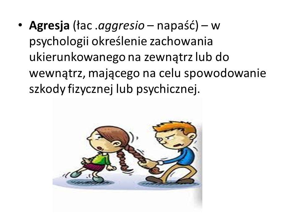 Agresja (łac.aggresio – napaść) – w psychologii określenie zachowania ukierunkowanego na zewnątrz lub do wewnątrz, mającego na celu spowodowanie szkod