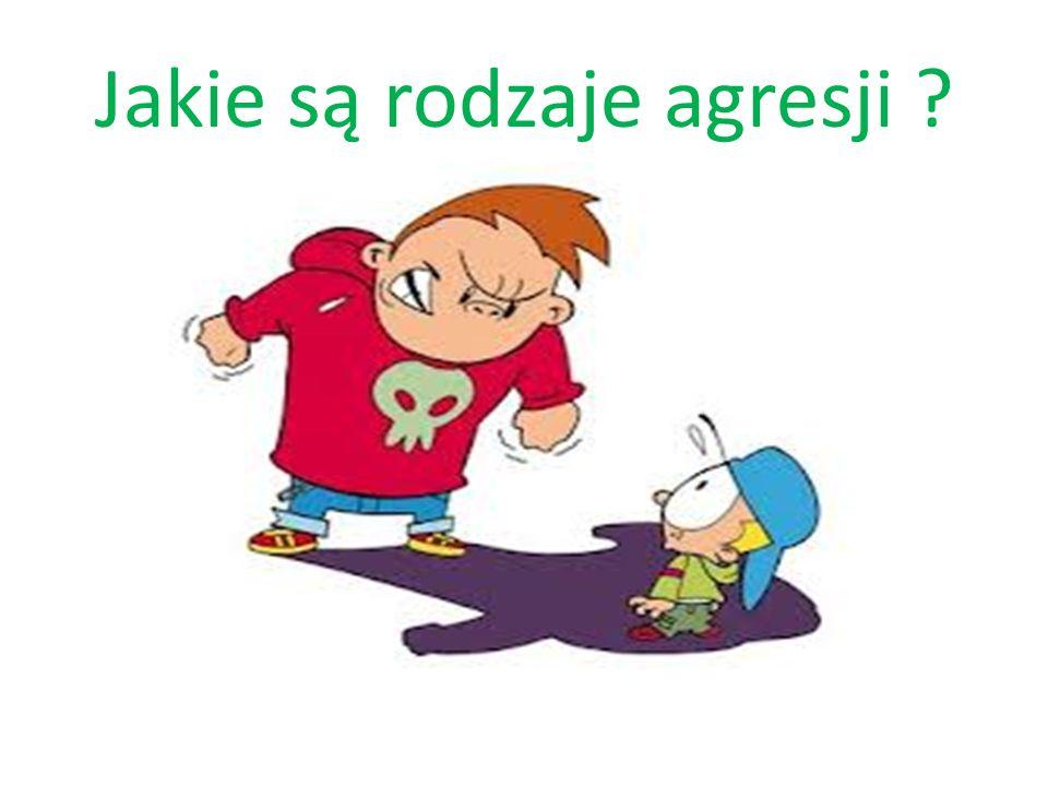 Rodzaje agresji : agresja wroga – agresja, która ma na celu zranienie lub zadanie bólu.