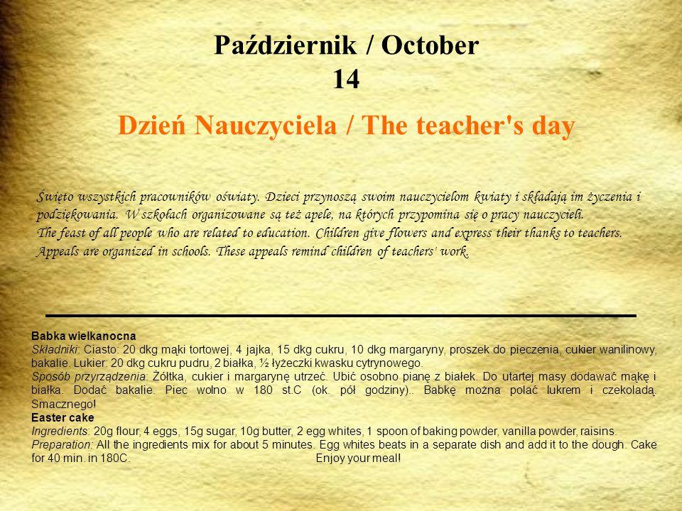 Październik / October 14 Dzień Nauczyciela / The teacher's day Święto wszystkich pracowników oświaty. Dzieci przynoszą swoim nauczycielom kwiaty i skł