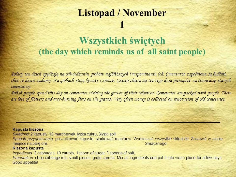 Listopad / November 1 Wszystkich świętych (the day which reminds us of all saint people) Polacy ten dzień spędzają na odwiedzaniu grobów najbliższych