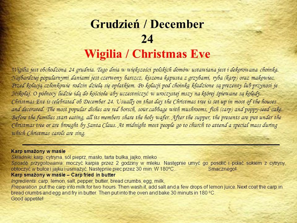 Grudzień / December 24 Wigilia / Christmas Eve Wigilia jest obchodzona 24 grudnia. Tego dnia w większości polskich domów ustawiana jest i dekorowana c