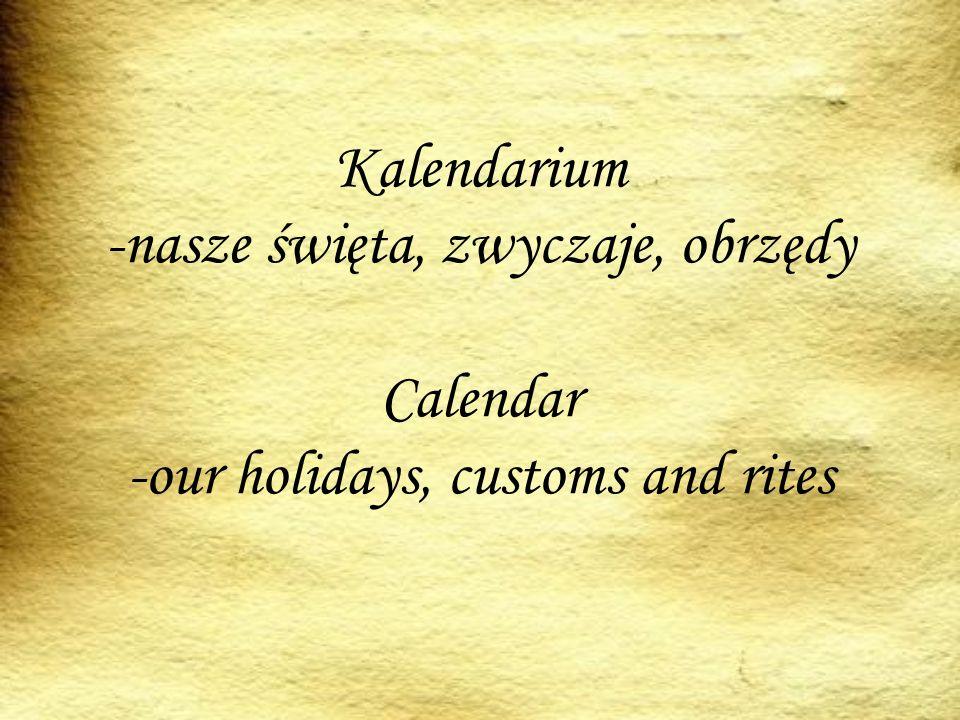 Kalendarium -nasze święta, zwyczaje, obrzędy Calendar -our holidays, customs and rites