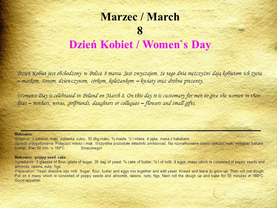 Marzec / March 8 Dzień Kobiet / Women`s Day Dzień Kobiet jest obchodzony w Polsce 8 marca. Jest zwyczajem, że tego dnia mężczyźni dają kobietom ich ży