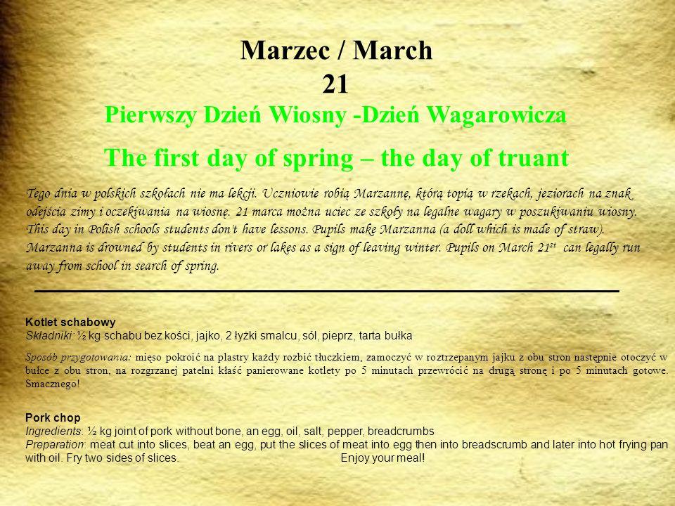 Marzec / March 21 Pierwszy Dzień Wiosny -Dzień Wagarowicza The first day of spring – the day of truant Tego dnia w polskich szkołach nie ma lekcji. Uc