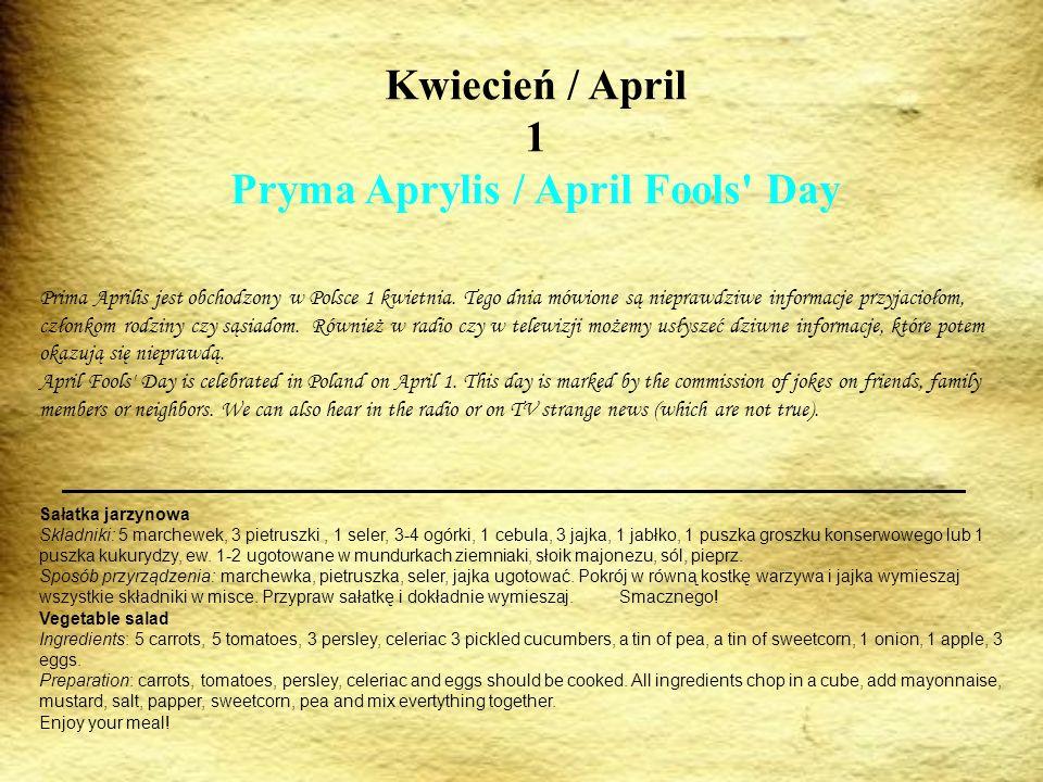 Kwiecień / April 1 Pryma Aprylis / April Fools' Day Prima Aprilis jest obchodzony w Polsce 1 kwietnia. Tego dnia mówione są nieprawdziwe informacje pr
