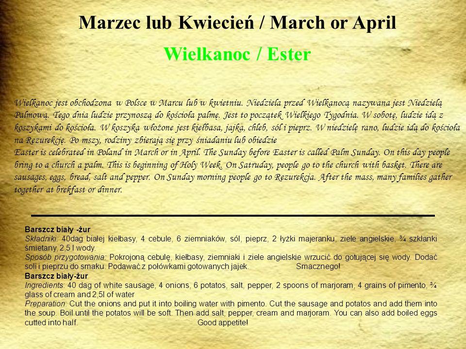 Marzec lub Kwiecień / March or April Wielkanoc / Ester Wielkanoc jest obchodzona w Polsce w Marcu lub w kwietniu. Niedziela przed Wielkanocą nazywana