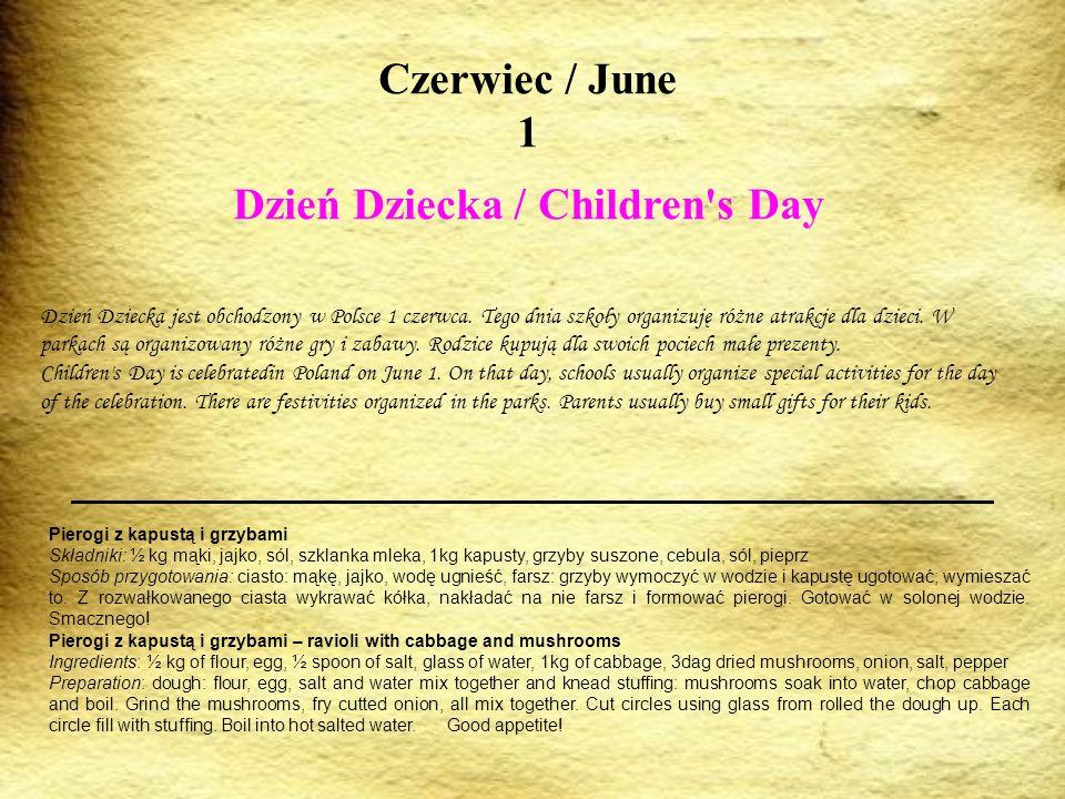 Czerwiec / June 1 Dzień Dziecka / Children's Day Dzień Dziecka jest obchodzony w Polsce 1 czerwca. Tego dnia szkoły organizuję różne atrakcje dla dzie